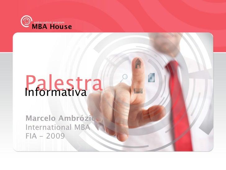 ambassadors program MBA HousePalestraInformativaMarcelo AmbrózioInternational MBAFIA - 2009