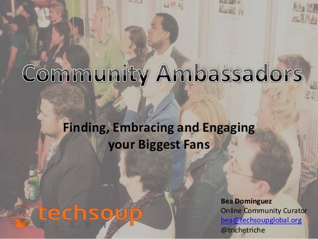 Finding, Embracing and Engaging        your Biggest Fans                         Bea Dominguez                         Onl...