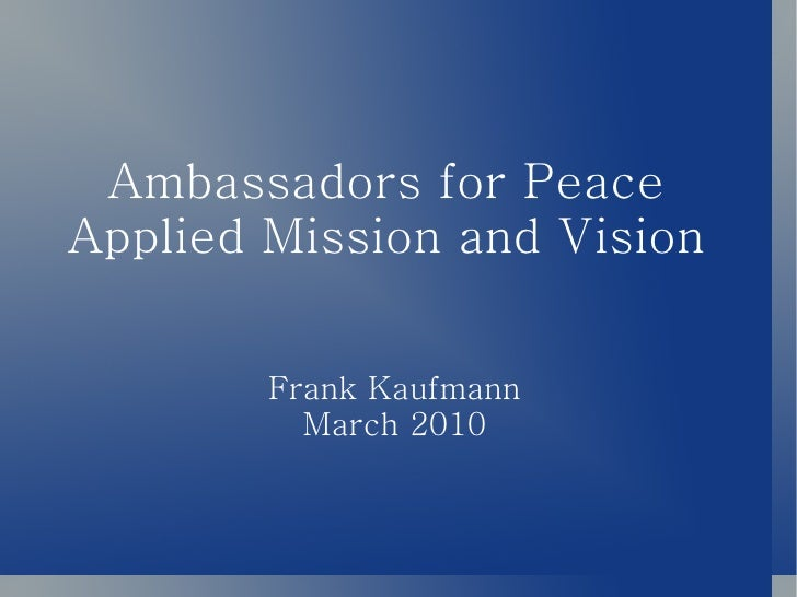 Ambassadors for Peace  Applied Mission and Vision  Frank Kaufmann March 2010