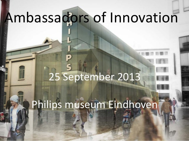 Ambassadors of Innovation  25 September 2013 Philips museum Eindhoven