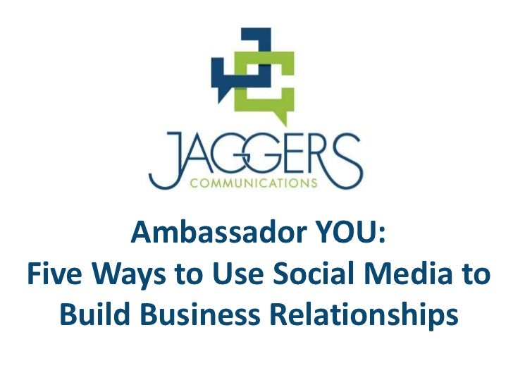 Ambassador YOU:Five Ways to Use Social Media to   Build Business Relationships
