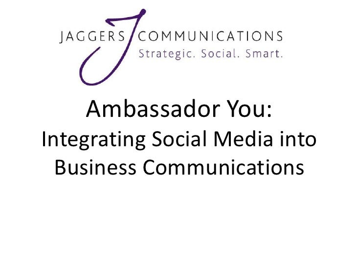 Ambassador You:Integrating Social Media into  Business Communications