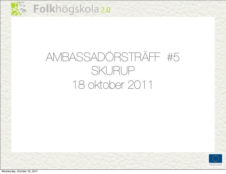 AMBASSADÖRSTRÄFF #5                                    SKURUP                                 18 oktober 2011Wednesday, Oc...