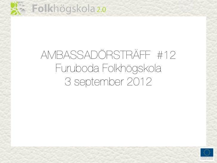 AMBASSADÖRSTRÄFF #12  Furuboda Folkhögskola    3 september 2012
