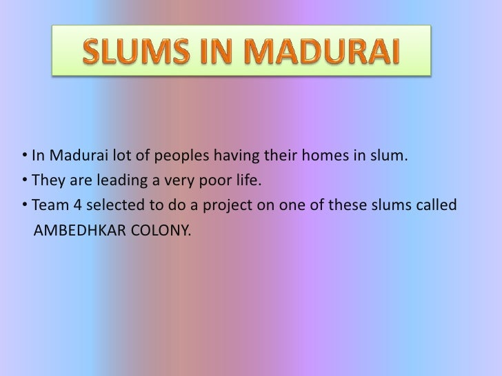 SLUMS IN MADURAI<br /><ul><li> In Madurai lot of peoples having their homes in slum.