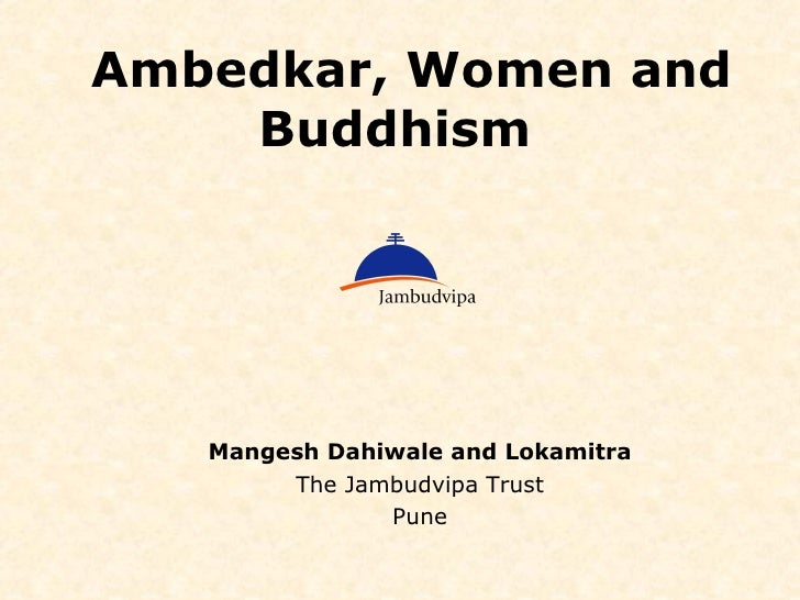 Ambedkar, Women and Buddhism  Mangesh Dahiwale and Lokamitra The Jambudvipa Trust Pune