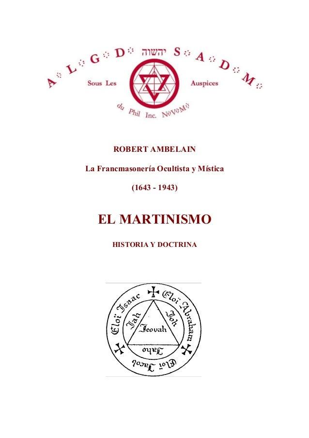 ROBERT AMBELAIN La Francmasonería Ocultista y Mística (1643 - 1943) EL MARTINISMO HISTORIA Y DOCTRINA