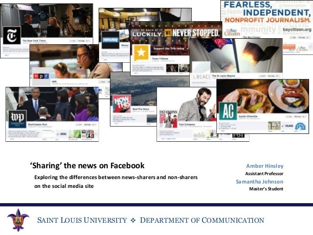 SAINT LOUIS UNIVERSITY  DEPARTMENT OF COMMUNICATION 'Sharing' the news on Facebook Exploring the differences between news...