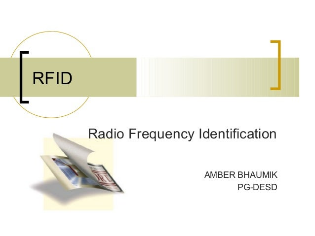 RFID Radio Frequency Identification AMBER BHAUMIK PG-DESD