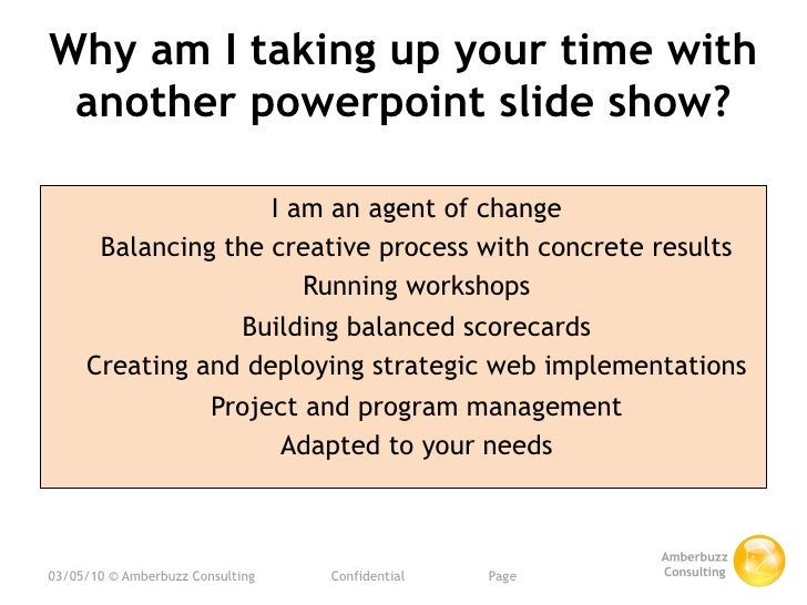 Why am I taking up your time with  another powerpoint slide show?                      I am an agent of change       Balan...