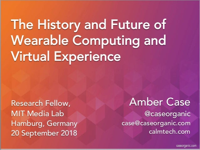 The History and Future of Wearable Computing and Virtual Experience Research Fellow, MIT Media Lab Hamburg, Germany 20 Sep...