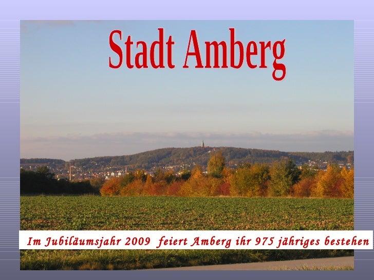 Stadt Amberg Im Jubiläumsjahr 2009  feiert Amberg ihr 975 jähriges bestehen
