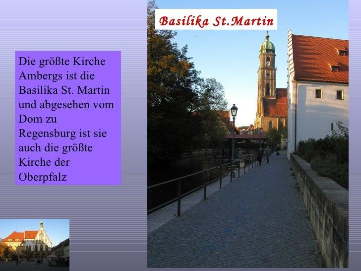 Basilika St.Martin Die größte Kirche Ambergs ist die Basilika St. Martin und abgesehen vom Dom zu Regensburg ist sie auch ...