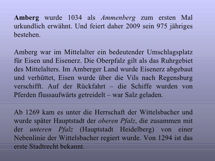 Amberg  wurde 1034 als  Ammenberg  zum ersten Mal urkundlich erwähnt. Und feiert daher 2009 sein 975 jähriges bestehen. Am...