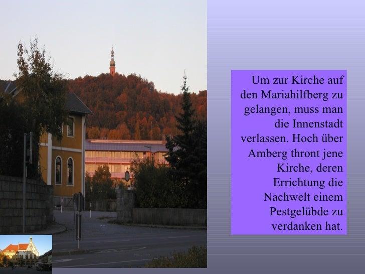 Um zur Kirche auf den Mariahilfberg zu gelangen, muss man die Innenstadt verlassen. Hoch über Amberg thront jene Kirche, d...