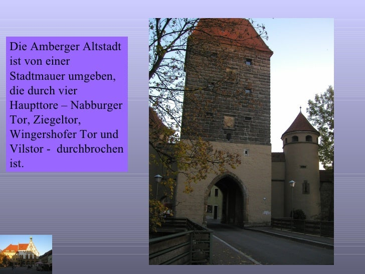 Die Amberger Altstadt ist von einer Stadtmauer umgeben, die durch vier Haupttore – Nabburger Tor, Ziegeltor, Wingershofer ...
