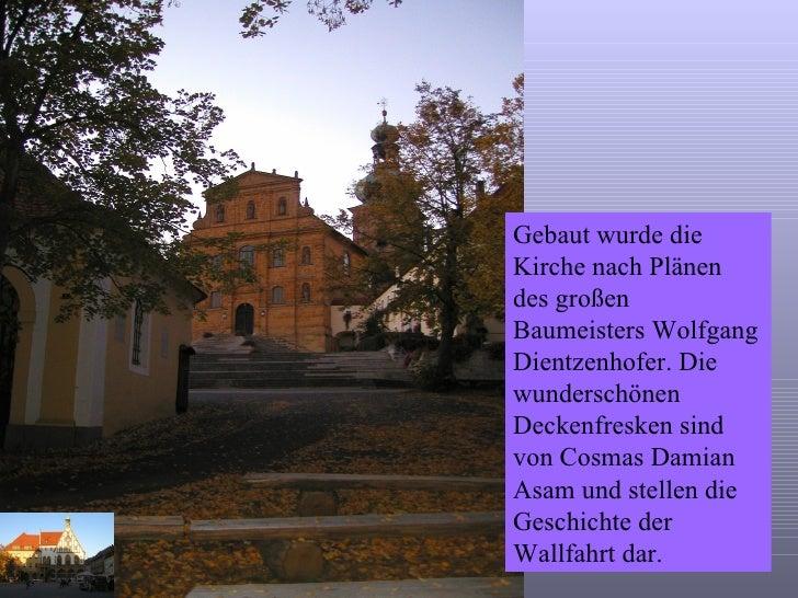 Gebaut wurde die Kirche nach Plänen des großen Baumeisters Wolfgang Dientzenhofer. Die wunderschönen Deckenfresken sind vo...