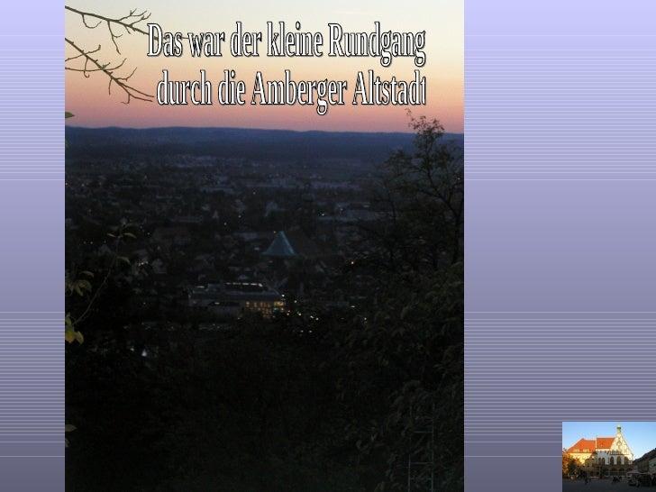 Das war der kleine Rundgang durch die Amberger Altstadt