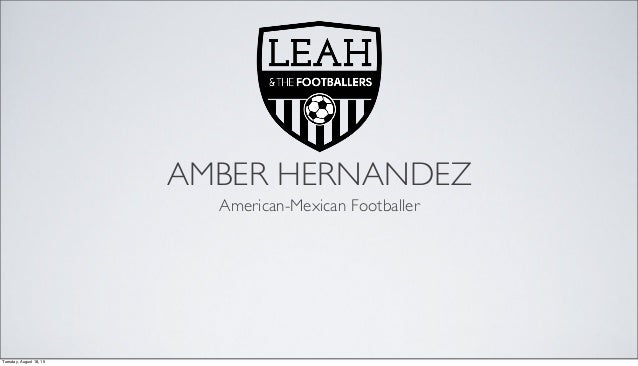AMBER HERNANDEZ American-Mexican Footballer Tuesday, August 18, 15