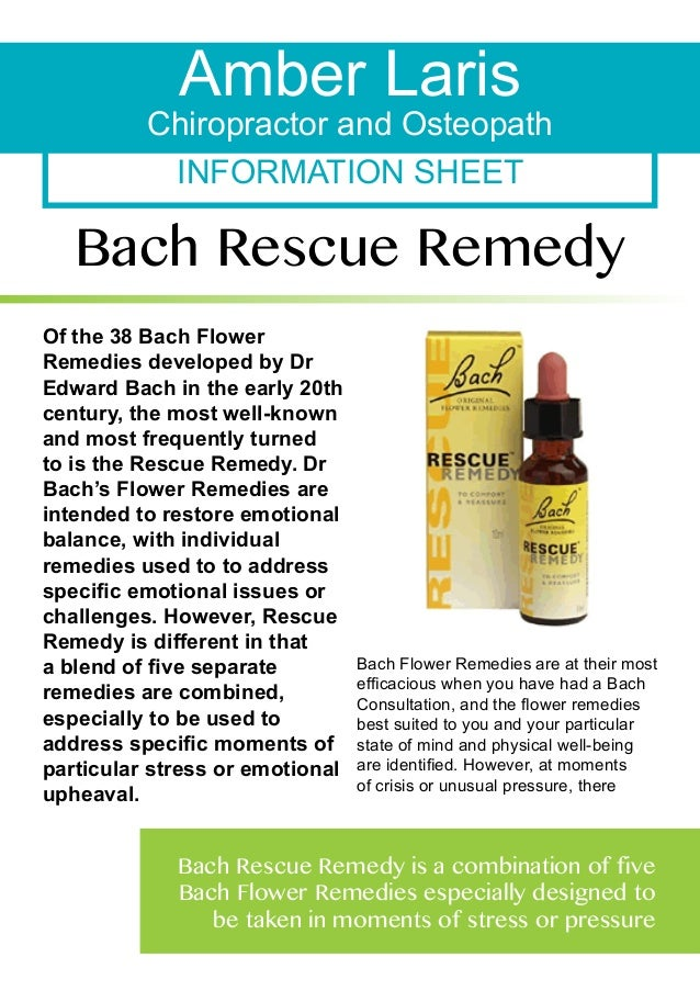 Amber Laris  Chiropractor and Osteopath INFORMATION SHEET  Bach Rescue Remedy Of the 38 Bach Flower Remedies developed by ...