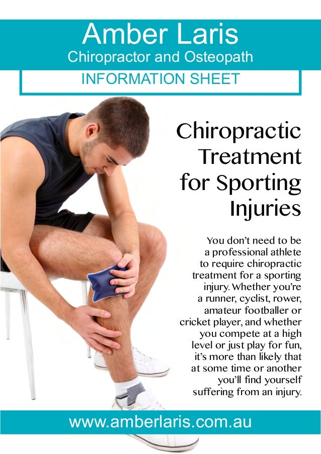 INFORMATION SHEET Amber Laris Chiropractor and Osteopath Chiropractic Treatment for Sporting Injuries You don't need to be...