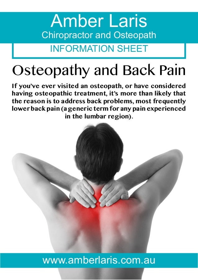Amber Laris  Chiropractor and Osteopath INFORMATION SHEET  Osteopathy and Back Pain If you've ever visited an osteopath, o...