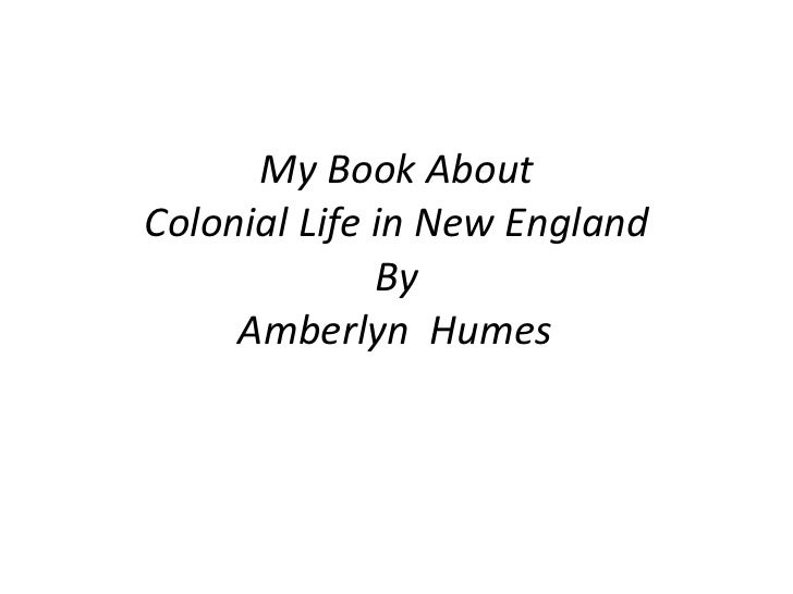 My Book About Colonial Life in New England By Amberlyn  Humes