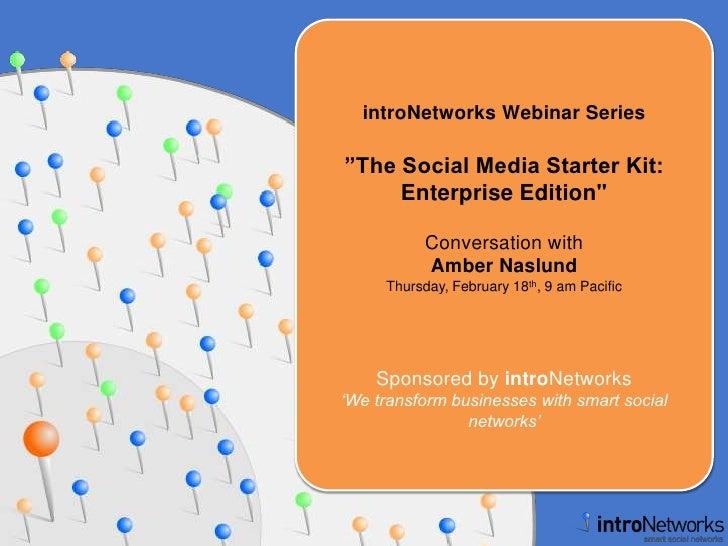 "introNetworks Webinar Series<br />""The Social Media Starter Kit:Enterprise Edition""<br />Conversation with<br />Amber..."