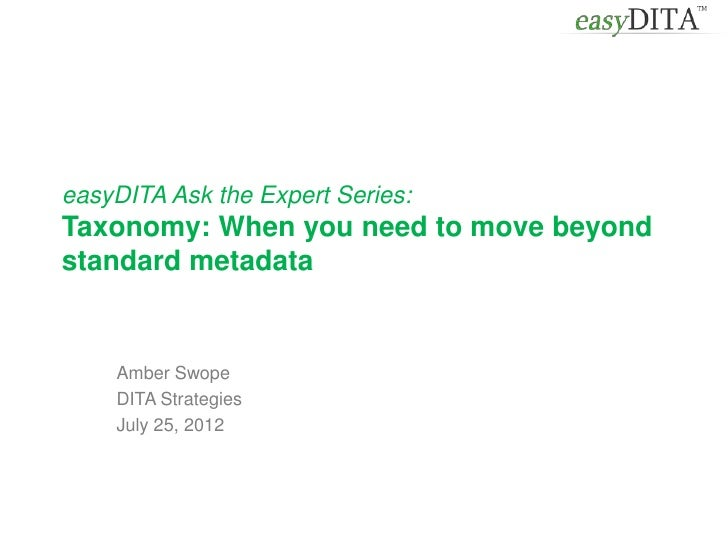 easyDITA Ask the Expert Series:Taxonomy: When you need to move beyondstandard metadata    Amber Swope    DITA Strategies  ...
