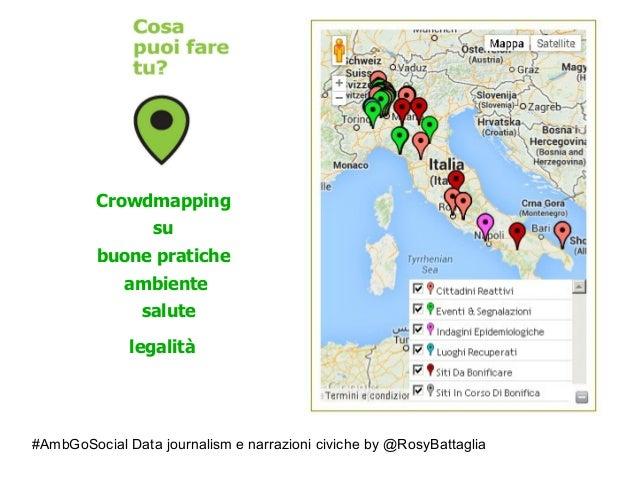 #AmbGoSocial Data journalism e narrazioni civiche by @RosyBattaglia Crowdmapping su buone pratiche ambiente salute legalità