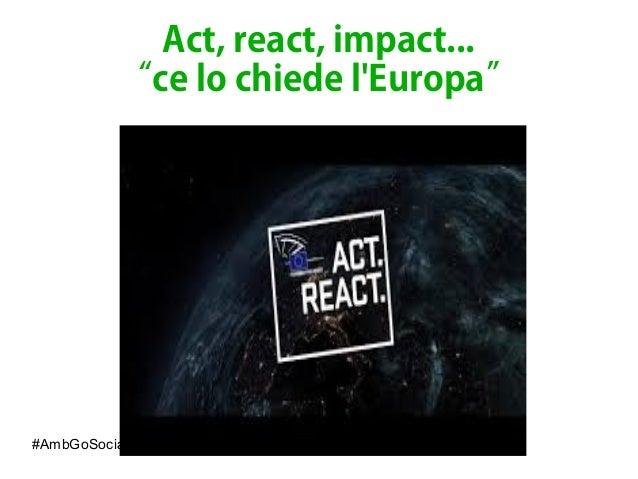 """#AmbGoSocial Data journalism e narrazioni civiche by @RosyBattaglia Act, react, impact... """"ce lo chiede l'Europa"""""""