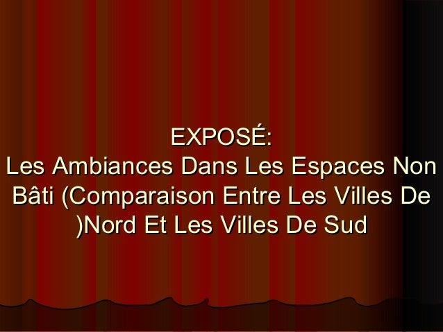 EXPOSÉ:EXPOSÉ:Les Ambiances Dans Les Espaces NonLes Ambiances Dans Les Espaces NonBâti (Comparaison Entre Les Villes DeBât...