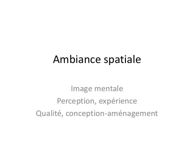 Ambiance spatiale Image mentale Perception, expérience Qualité, conception-aménagement