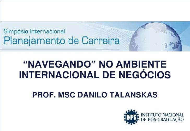"""""""navegando"""" no AMBIENTE Internacional de negóciosProf. MScDanilo Talanskas<br />"""
