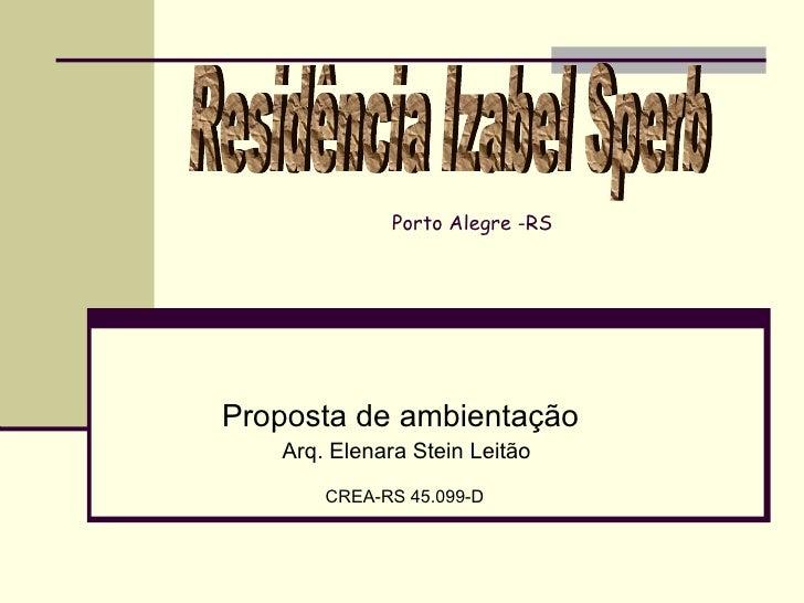Porto Alegre -RS     Proposta de ambientação    Arq. Elenara Stein Leitão        CREA-RS 45.099-D