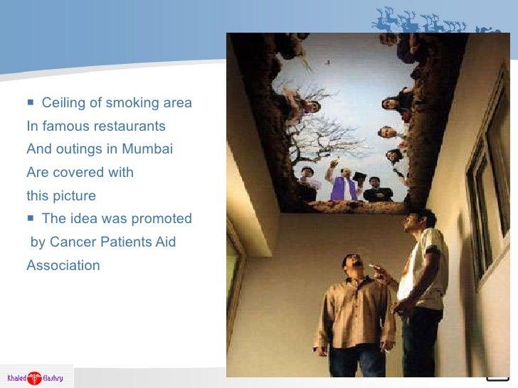 <ul><li>Ceiling of smoking area </li></ul><ul><li>In famous restaurants  </li></ul><ul><li>And outings in Mumbai  </li></u...