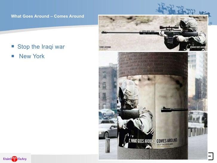 What Goes Around – Comes Around <ul><li>Stop the Iraqi war  </li></ul><ul><li> New York  </li></ul>