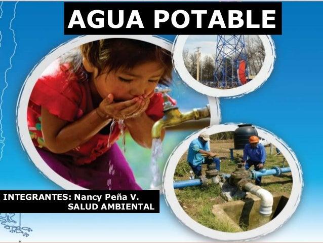 AGUA POTABLE INTEGRANTES: Nancy Peña V. SALUD AMBIENTAL