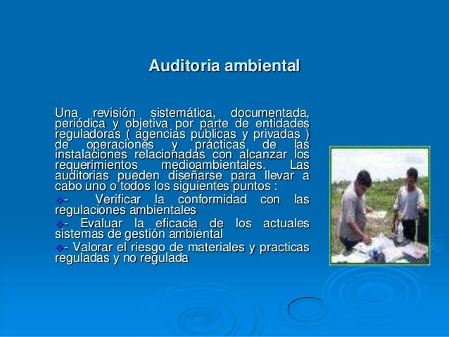 Auditoria ambientalUna revisión sistemática, documentada,periódica y objetiva por parte de entidadesreguladoras ( agencias...