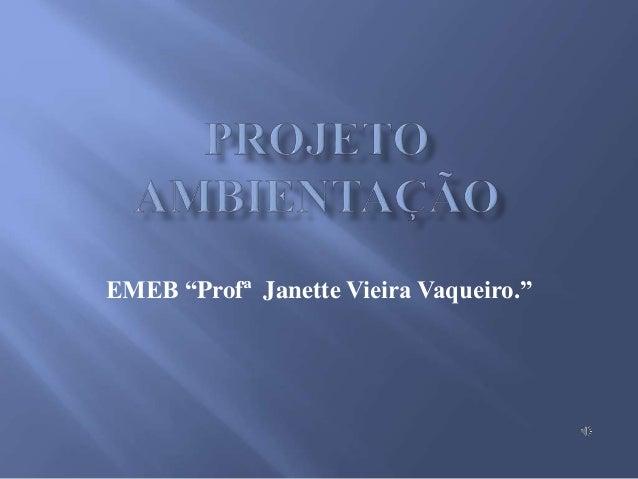 """EMEB """"Profª Janette Vieira Vaqueiro."""""""