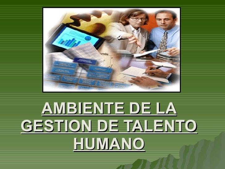 AMBIENTE DE LA GESTION DE TALENTO HUMANO