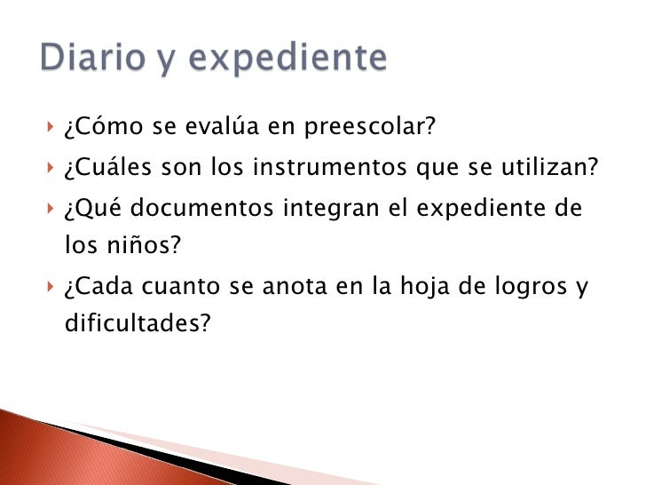 <ul><li>¿Cómo se evalúa en preescolar? </li></ul><ul><li>¿Cuáles son los instrumentos que se utilizan? </li></ul><ul><li>¿...