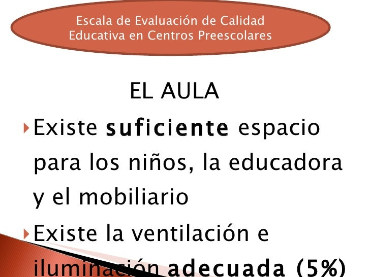 <ul><li>EL AULA </li></ul><ul><li>Existe  suficiente  espacio para los niños, la educadora y el mobiliario </li></ul><ul><...