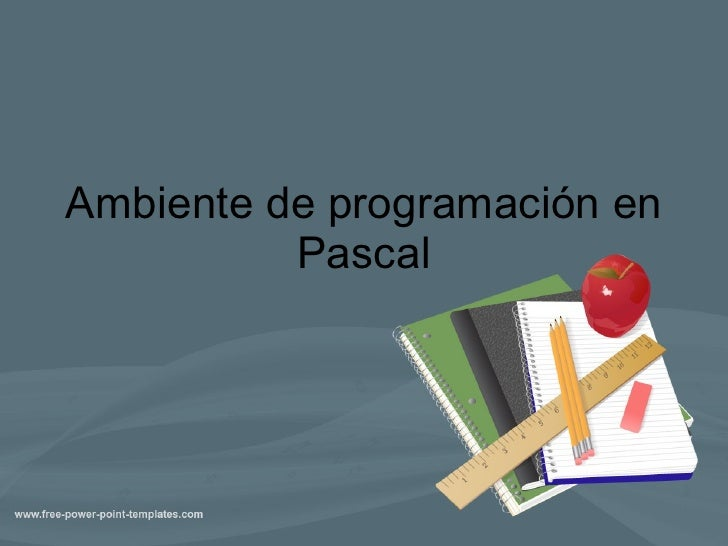 Ambiente de programación en Pascal