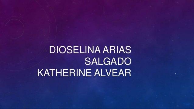 DIOSELINA ARIAS SALGADO KATHERINE ALVEAR .