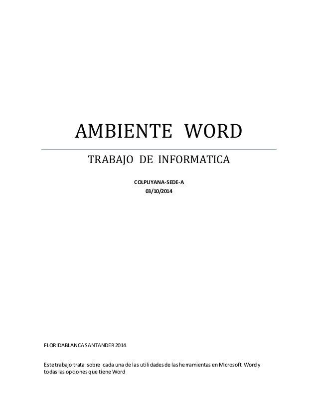 AMBIENTE WORD  TRABAJO DE INFORMATICA  COLPUYANA-SEDE-A  03/10/2014  FLORIDABLANCA SANTANDER 2014.  Este trabajo trata sob...