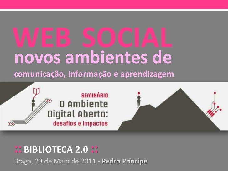 WEBSOCIAL<br />novos ambientes de<br />comunicação, informação e aprendizagem<br />::BIBLIOTECA 2.0::<br />Braga, 23 de Ma...