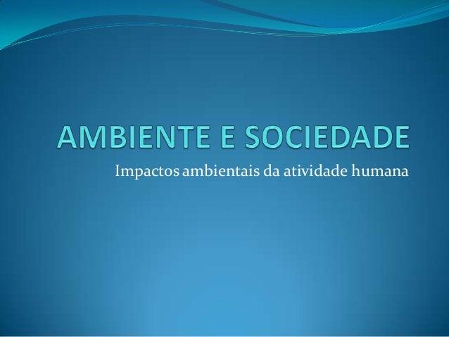 Impactos ambientais da atividade humana
