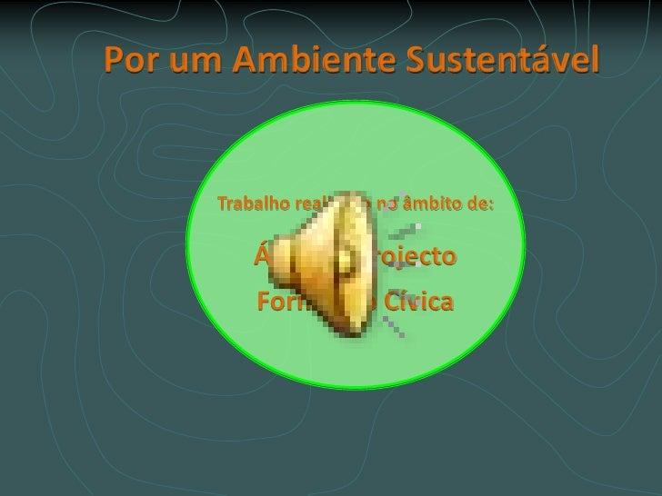 Por um Ambiente Sustentável<br />Trabalho realizado no âmbito de:<br />Área de Projecto<br />Formação Cívica<br />