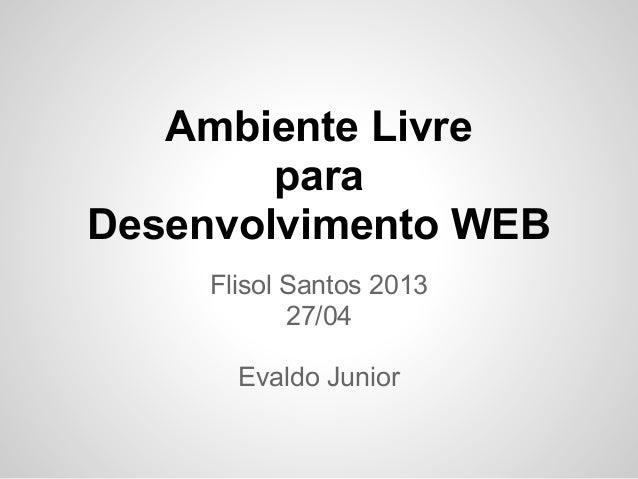 Ambiente LivreparaDesenvolvimento WEBFlisol Santos 201327/04Evaldo Junior